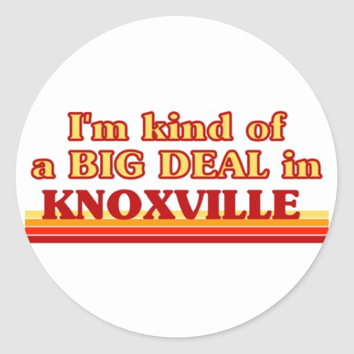 I am kind of a BIG DEAL in Knoxville Sticker