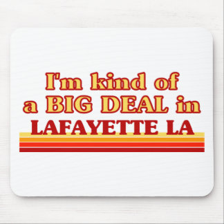 I am kind of a BIG DEAL in Lafayette Mouse Pad