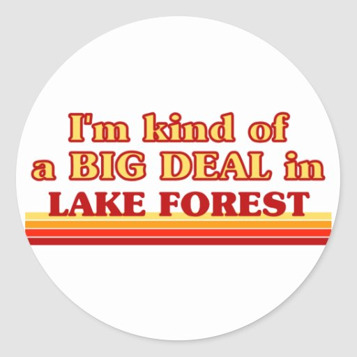 I am kind of a BIG DEAL in Lake Forest Sticker