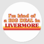 I am kind of a BIG DEAL in Livermore Round Sticker