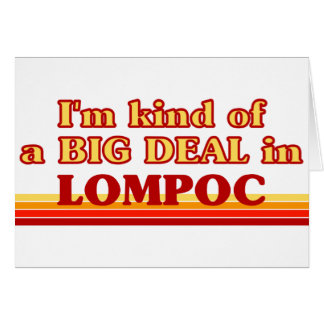 I am kind of a BIG DEAL in Lompoc Card