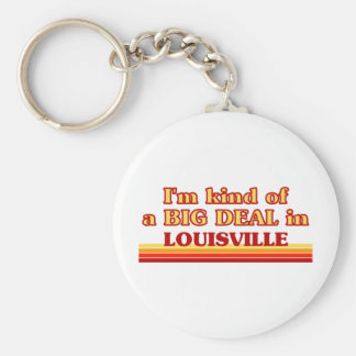 I am kind of a BIG DEAL in Louisville Basic Round Button Keychain