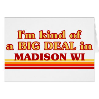 I am kind of a BIG DEAL in Madison Cards