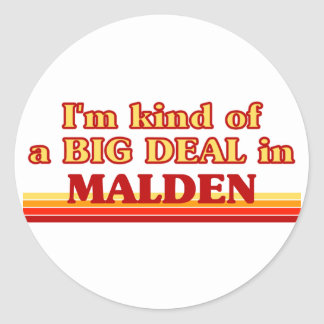 I am kind of a BIG DEAL in Malden Round Sticker