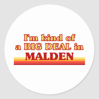I am kind of a BIG DEAL in Malden Round Stickers