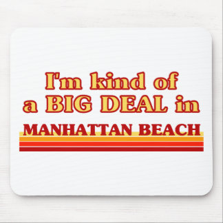 I am kind of a BIG DEAL in Manhattan Beach Mouse Pads