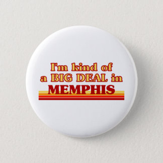 I am kind of a BIG DEAL in Memphis Button
