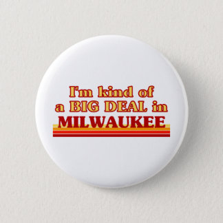 I am kind of a BIG DEAL in Milwaukee Button