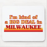 I am kind of a BIG DEAL in Milwaukee Mouse Pad