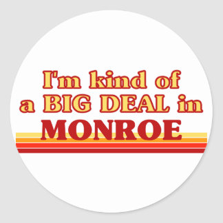 I am kind of a BIG DEAL in Monroe Classic Round Sticker