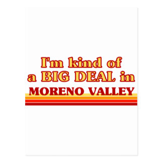 I am kind of a BIG DEAL in Moreno Valley Postcards