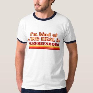 I am kind of a BIG DEAL in Murfreesboro T-Shirt