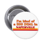 I am kind of a BIG DEAL in Naperville Button