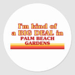 I am kind of a BIG DEAL in Palm Beach Gardens Classic Round Sticker