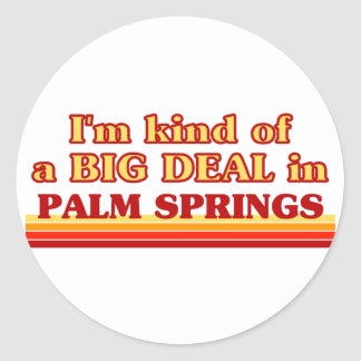 I am kind of a BIG DEAL in Palm Springs Classic Round Sticker