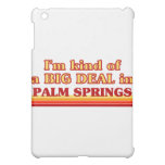 I am kind of a BIG DEAL in Palm Springs iPad Mini Cases