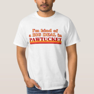 I am kind of a BIG DEAL in Pawtucket T-Shirt