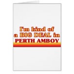 I am kind of a BIG DEAL in Perth Amboy Greeting Cards