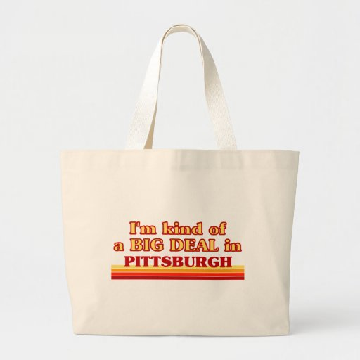 I am kind of a BIG DEAL in Pittsburgh Canvas Bag