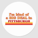 I am kind of a BIG DEAL in Pittsburgh Classic Round Sticker
