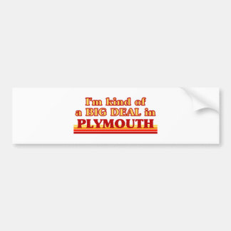 I am kind of a BIG DEAL in Plymouth Bumper Sticker