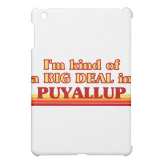 I am kind of a BIG DEAL in Puyallup Case For The iPad Mini