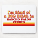 I am kind of a BIG DEAL in Rancho Palos Verdes Mouse Pad
