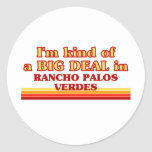 I am kind of a BIG DEAL in Rancho Palos Verdes Classic Round Sticker