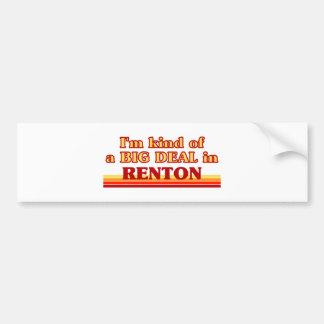 I am kind of a BIG DEAL in Renton Bumper Sticker