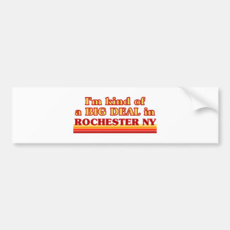 I am kind of a BIG DEAL in Rochester Bumper Stickers