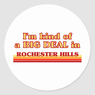 I am kind of a BIG DEAL in Rochester Hills Classic Round Sticker
