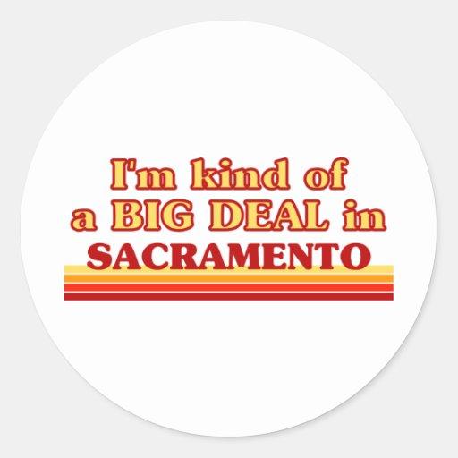 I am kind of a BIG DEAL in Sacramento Classic Round Sticker