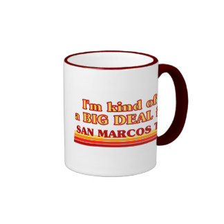 I am kind of a BIG DEAL in San Marcos Coffee Mugs