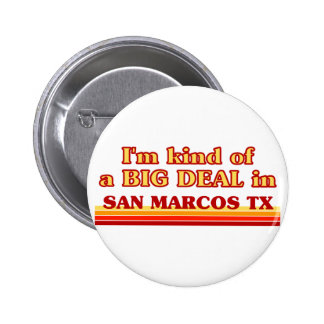 I am kind of a BIG DEAL in San Marcos Pinback Button