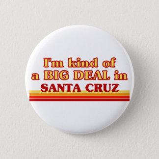 I am kind of a BIG DEAL in Santa Cruz Button