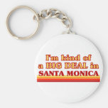 I am kind of a BIG DEAL in Santa Monica Keychains