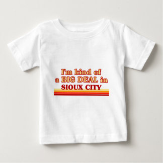 I am kind of a BIG DEAL in Sioux City Baby T-Shirt