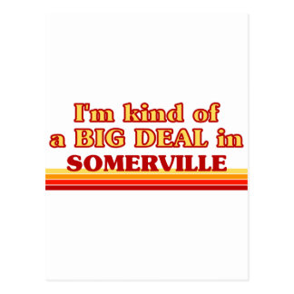 I am kind of a BIG DEAL in Somerville Post Card