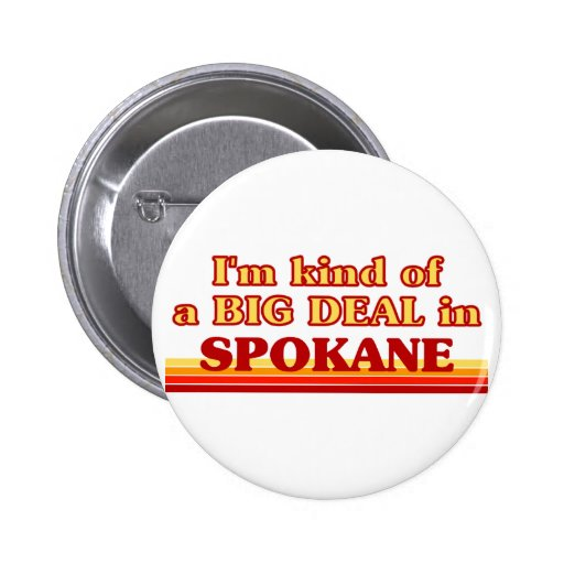 I am kind of a BIG DEAL in Spokane Buttons