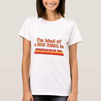 I am kind of a BIG DEAL in Springfield T-Shirt