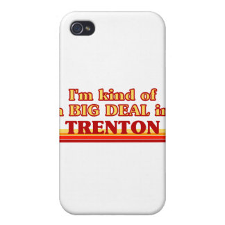 I am kind of a BIG DEAL in Trenton Cover For iPhone 4