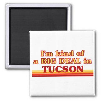 I am kind of a BIG DEAL in Tucson Magnet