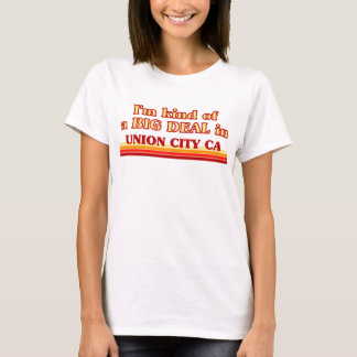 I am kind of a BIG DEAL in Union City CITY CA T-Shirt