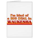 I am kind of a BIG DEAL in Waukesha Greeting Card