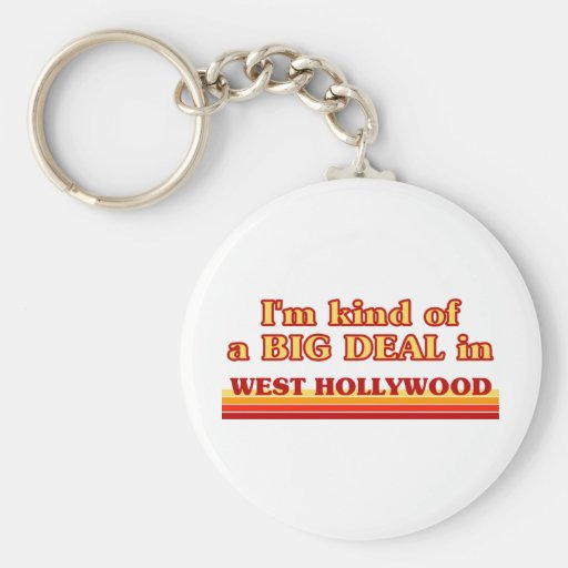 I am kind of a BIG DEAL in West Hollywood Keychains