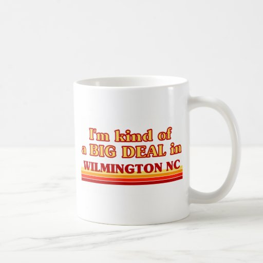 I am kind of a BIG DEAL in Wilmington Classic White Coffee Mug