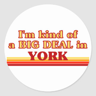 I am kind of a BIG DEAL in York Classic Round Sticker