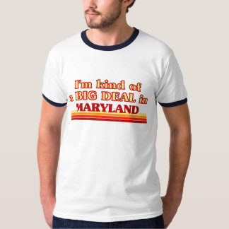 I am kind of a BIG DEAL on Maryland T-Shirt