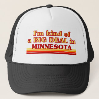 I am kind of a BIG DEAL on Minnesota Trucker Hat