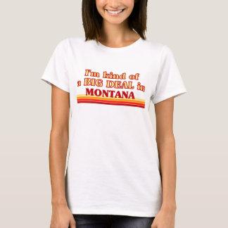 I am kind of a BIG DEAL on Montana T-Shirt